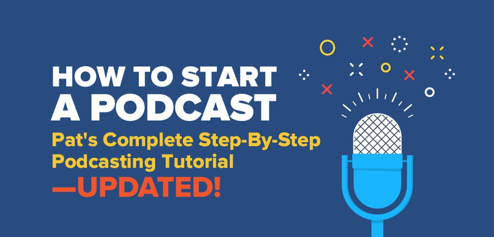 How to Start a Podcast in 2019 - Pat's Complete Step-By-Step Podcasting Tutorial Download