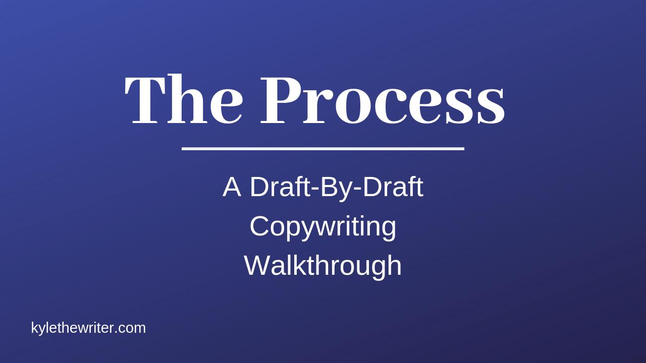 Kyle – The Process A Draft By Draft Copywriting Walkthrough Download