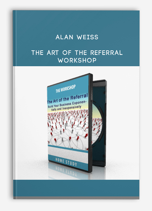 Alan Weiss – The Art Of The Referral Workshop Download