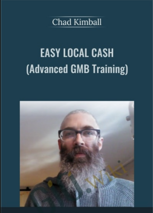 Chad Kimball – Easy Local Cash Using Advanced GMB Techniques Download