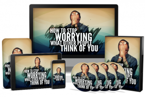 How Stop Worrying About What Other People Think Of You Free Download