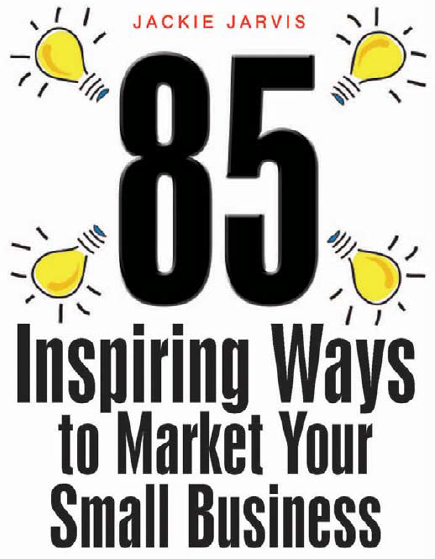 Jackie Jarvis - 85 Inspiring Ways to Market Your Small Business Free Download