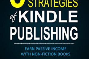 5 Secret Strategies of Kindle Publishing - Earn Passive Income with Non-fiction Books Free Download