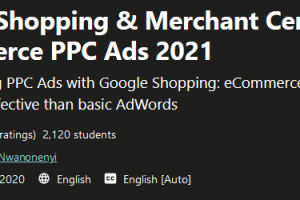 Google Shopping & Merchant Center- eCommerce PPC Ads 2021 Free Download