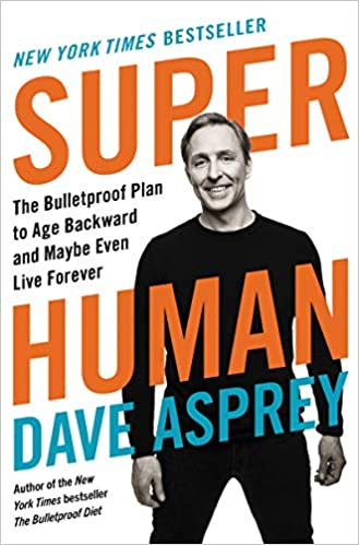 Dave Asprey - Super Human - The Bulletproof Plan to Age Backward and Maybe Even Live Forever Free Download
