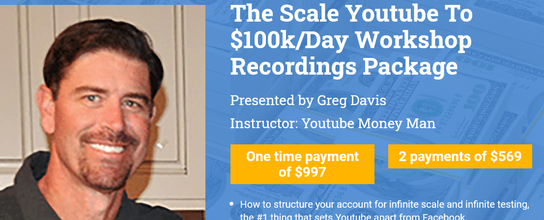 Greg Davis - The Scale Youtube To $100k per Day Workshop Recordings $997 Free Download