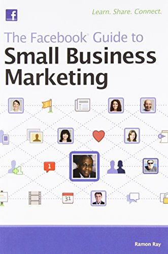 Ray Ramon - The Facebook ® Guide to Small Business Marketing Free Download
